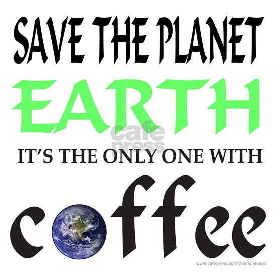 EarthOnlyOneWithCoffee