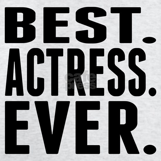 Best. Actress. Ever.