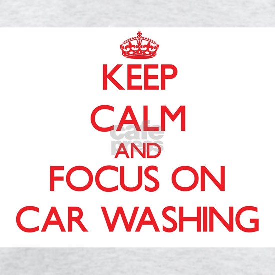 Keep calm and focus on Car Washing