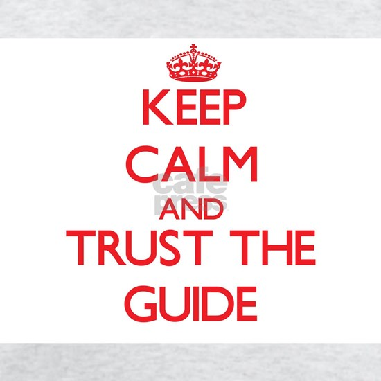 Keep Calm and Trust the Guide