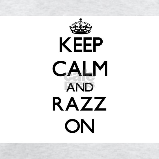 Keep Calm and Razz ON