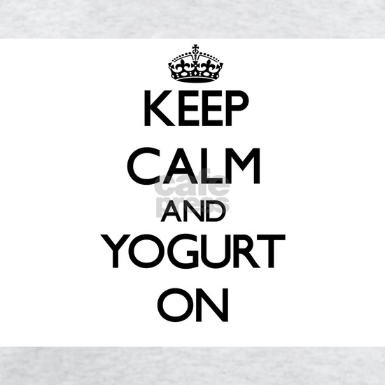 Keep Calm and Yogurt ON
