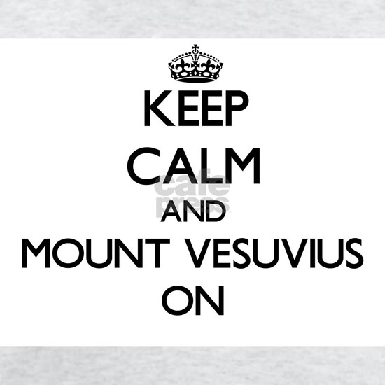 Keep Calm and Mount Vesuvius ON
