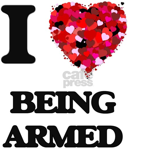 I Love Being Armed