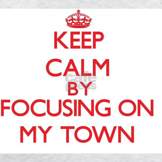 Keep Calm by focusing on My Town