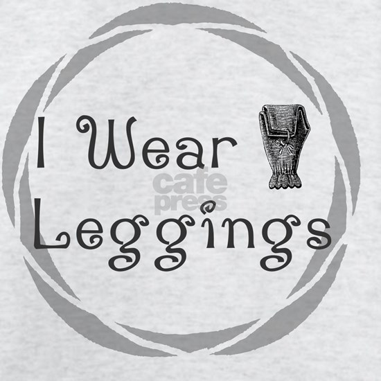 I Wear Leggings