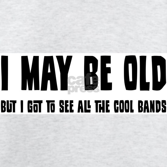 I May Be Old But...