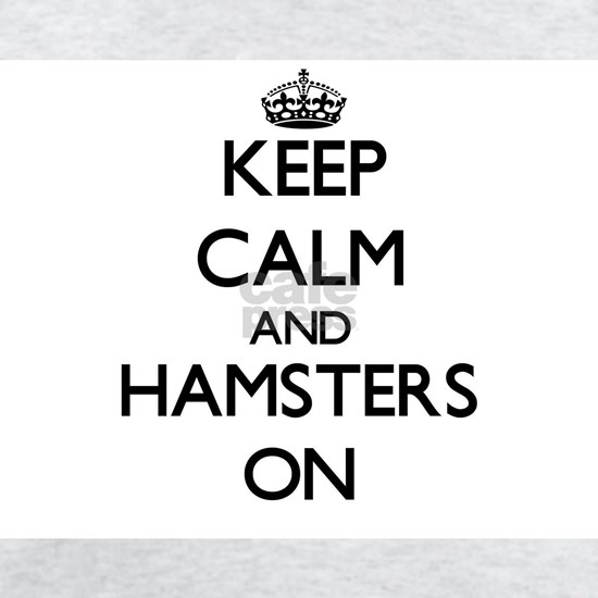 Keep Calm and Hamsters ON
