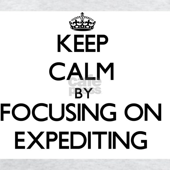 Keep Calm by focusing on EXPEDITING