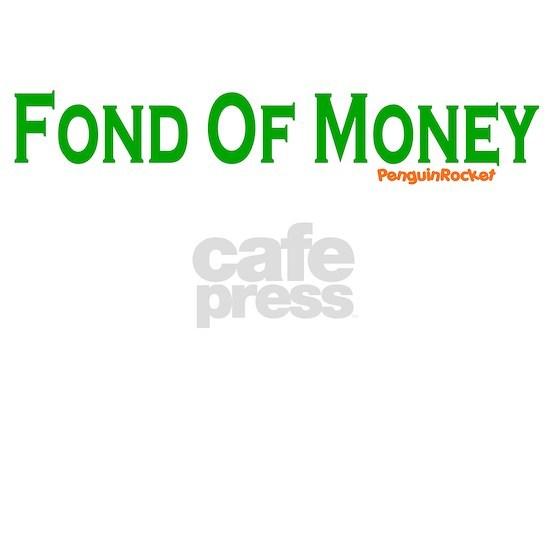 Fond of Money
