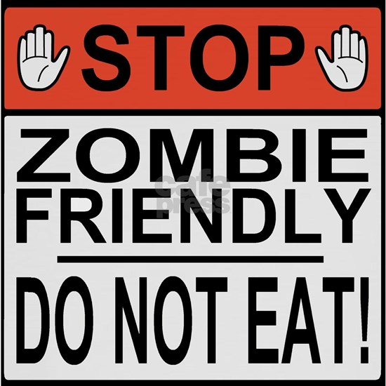 zombie friendly do not eat stop hands