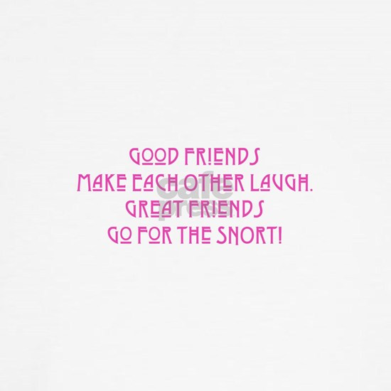 Great Friends go for the Snort