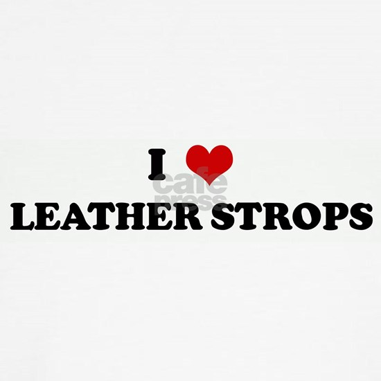 I Love LEATHER STROPS