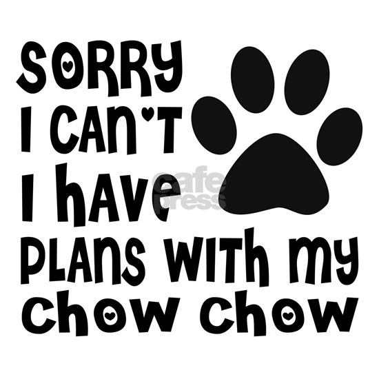 I Have Plans With My Chow Chow Dog