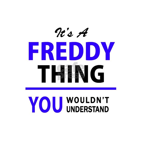 It's FREDDY thing, you wouldn't understand