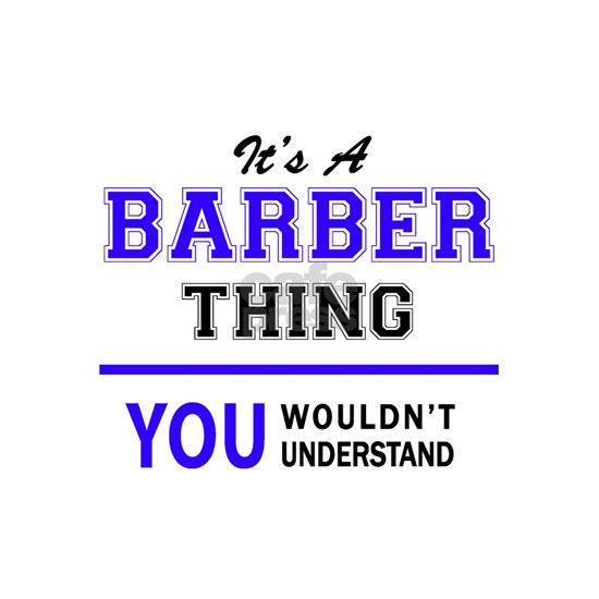 BARBER thing, you wouldn't understand!