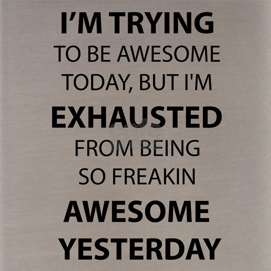 I Am Trying to Be Awesome