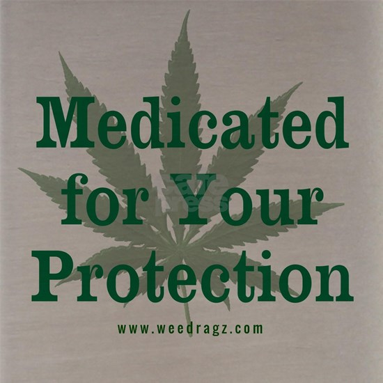 Medicated For Your Protection