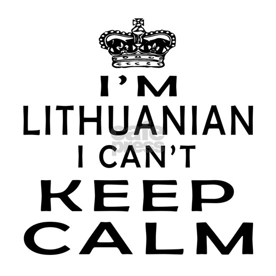 I Am Lithuanian I Can Not Keep Calm