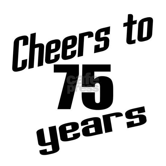 Cheers To 75 Years