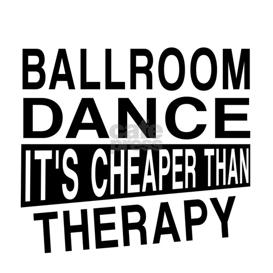 Ballroom Dance It Is Cheaper Than Therapy
