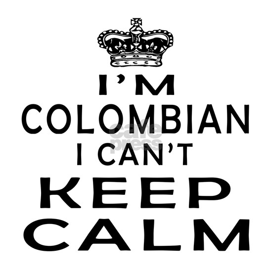 I Am Colombian I Can Not Keep Calm