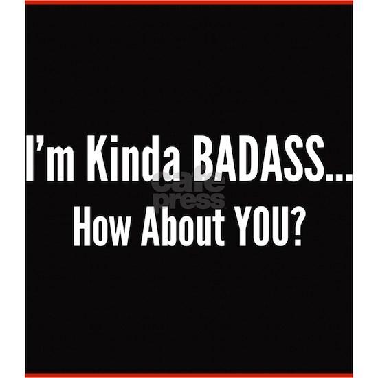 I'm Kinda Badass. How About You?