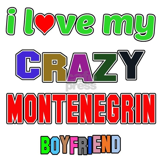 I love my crazy Montenegrin Boyfriend