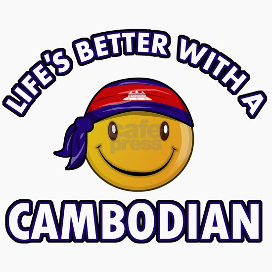 Lifes better with a Cambodian