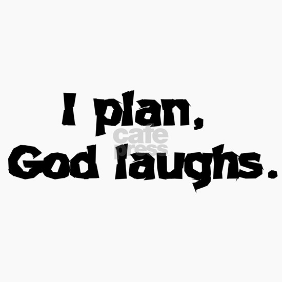 I plan God laughs