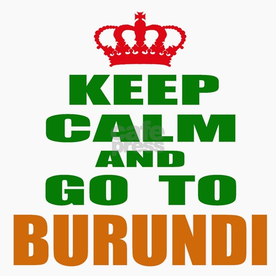 Keep Calm And Go To Burundi