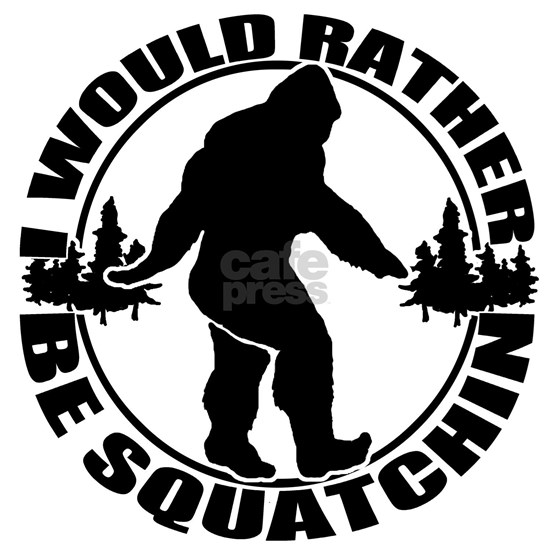 Rather be Squatchin