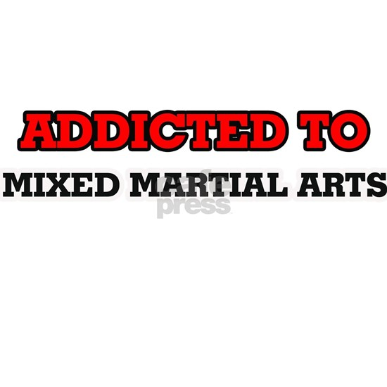 Addicted to Mixed Martial Arts