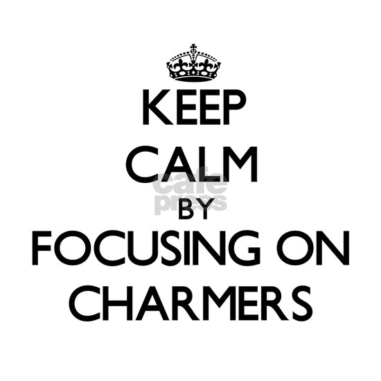 Keep Calm by focusing on Charmers