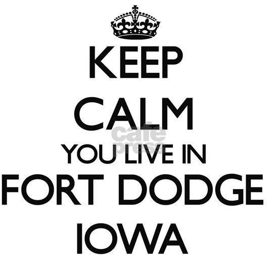 Keep calm you live in Fort Dodge Iowa