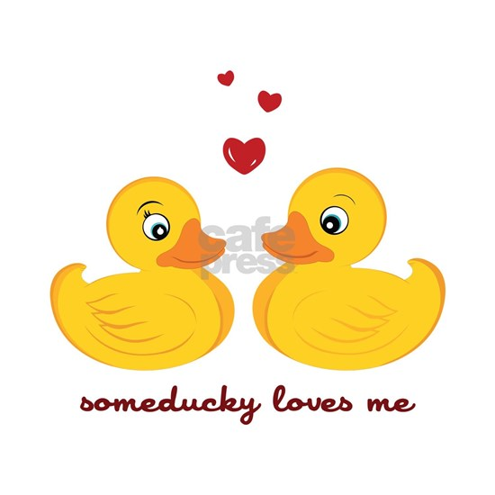 Someducky Loves Me