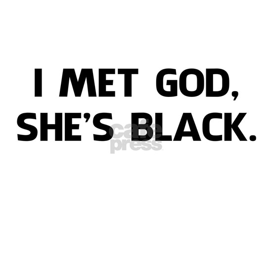I Met God and She's Black