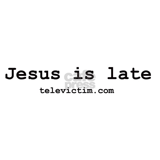 jesus late bs
