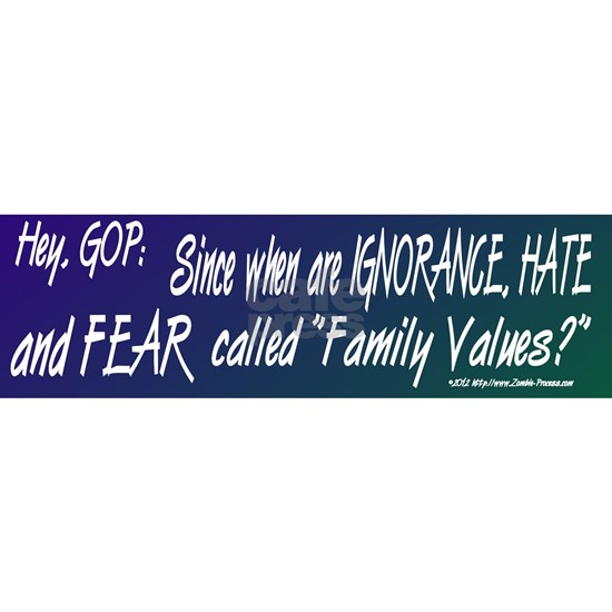GOP Family Values Ignorange Hate and Fear Vote Dem