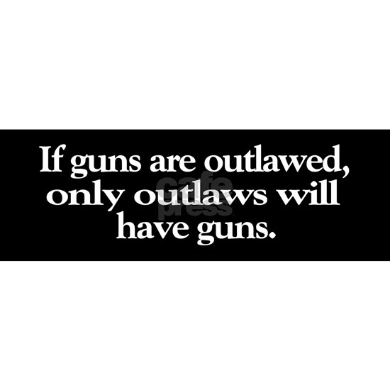 If Guns are Outlawed Bumpersticker White on Blk.pn