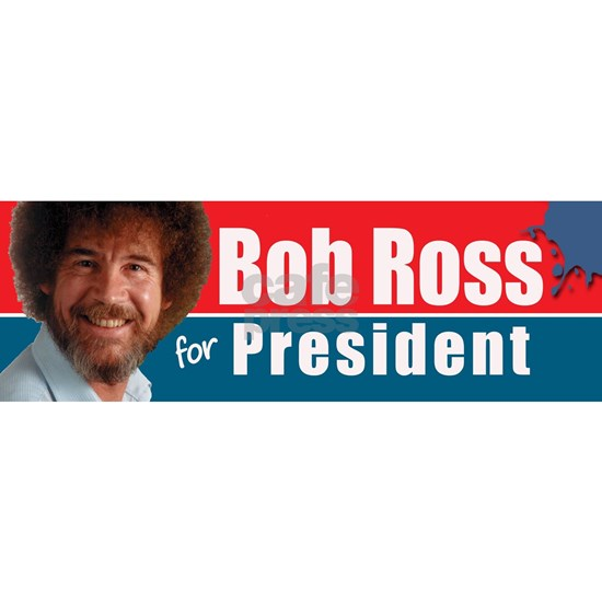 Bumper Sticker Bob Ross For President! Bumper Sticker by ...