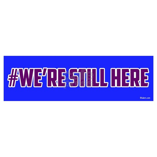 We're still here (#werestillhere)