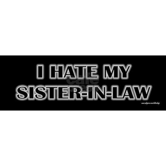 I Hate My Sister in Law Sticker (Bumper)