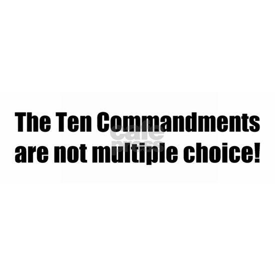 The Ten Commandments are not multiple choice Bumpe