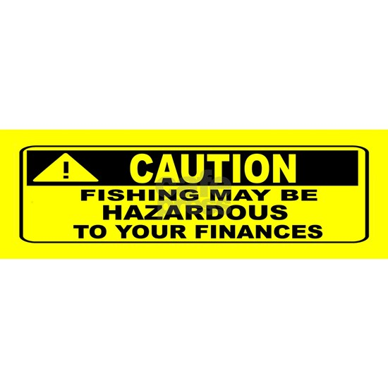 bumper sticker fishing hazardous finances