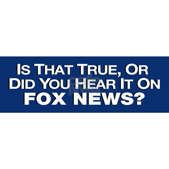 True or Fox News?