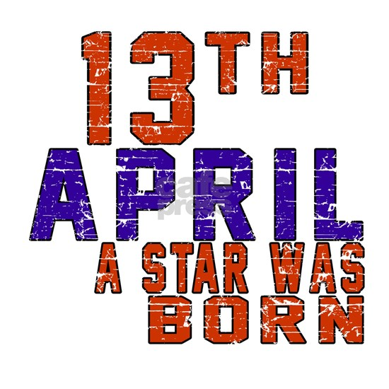 13 April A Star Was Born
