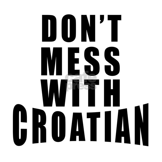 Dont Mess With Croatian