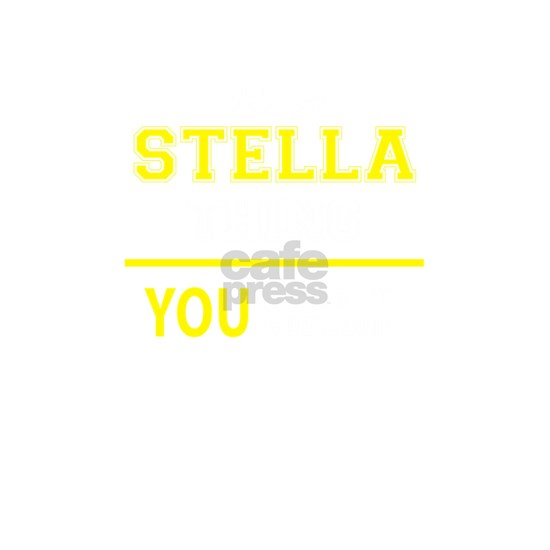 STELLA thing, you wouldn't understand!