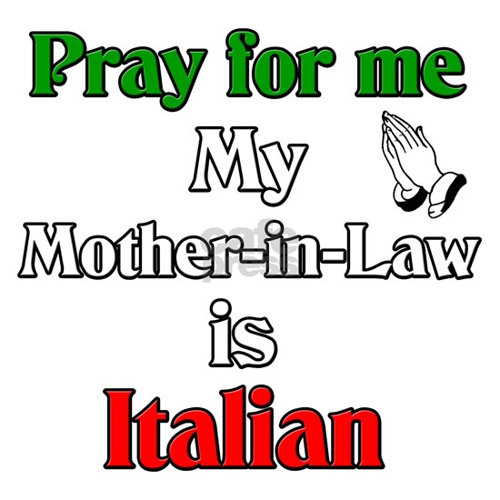 Pray For Me My Mother-in-Law is Italian